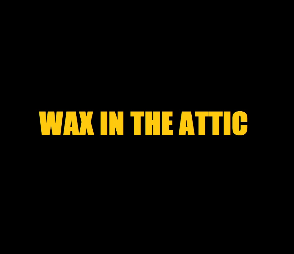 Wax In The Attic